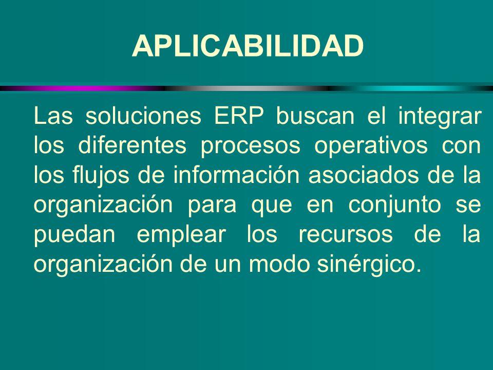 APLICABILIDAD Las soluciones ERP buscan el integrar los diferentes procesos operativos con los flujos de información asociados de la organización para