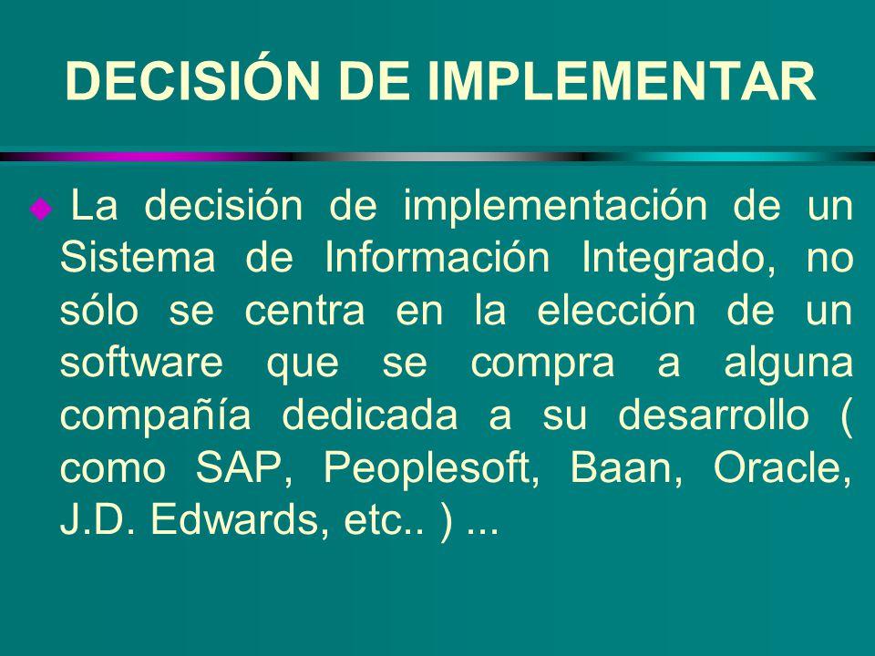 DECISIÓN DE IMPLEMENTAR u La decisión de implementación de un Sistema de Información Integrado, no sólo se centra en la elección de un software que se