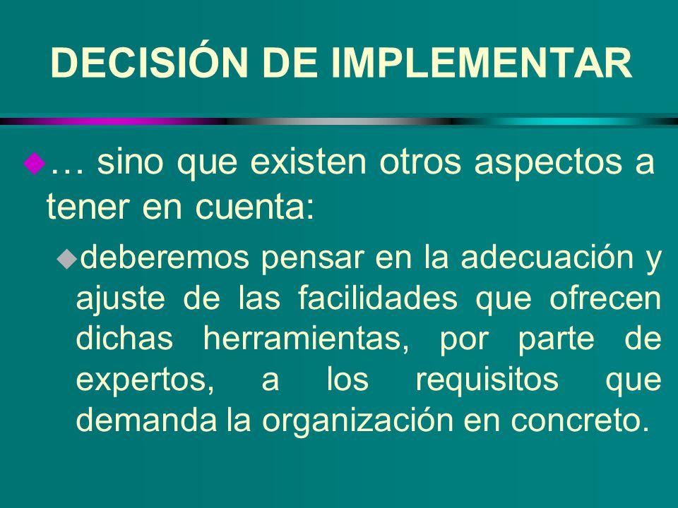 DECISIÓN DE IMPLEMENTAR u … sino que existen otros aspectos a tener en cuenta: u deberemos pensar en la adecuación y ajuste de las facilidades que ofr