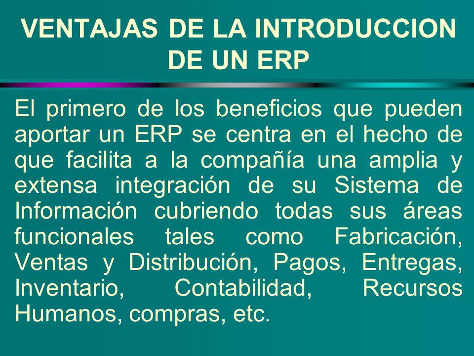 VENTAJAS DE LA INTRODUCCION DE UN ERP El primero de los beneficios que pueden aportar un ERP se centra en el hecho de que facilita a la compañía una a
