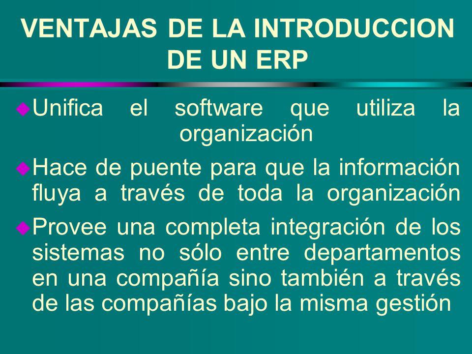 VENTAJAS DE LA INTRODUCCION DE UN ERP u Unifica el software que utiliza la organización u Hace de puente para que la información fluya a través de tod