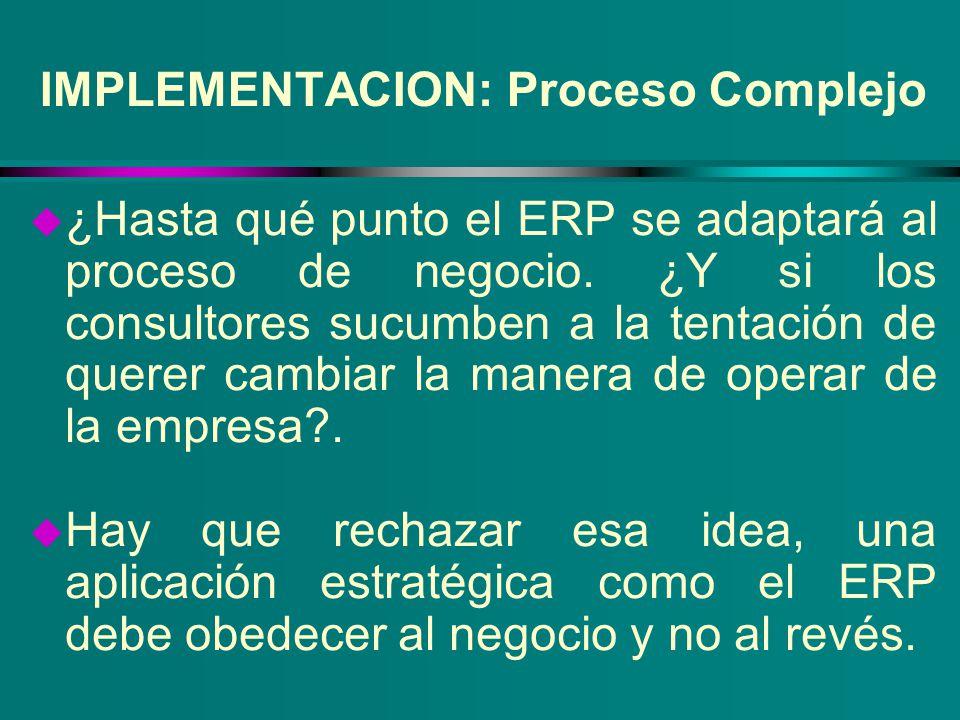 IMPLEMENTACION: Proceso Complejo u ¿Hasta qué punto el ERP se adaptará al proceso de negocio. ¿Y si los consultores sucumben a la tentación de querer