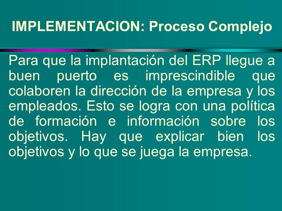 IMPLEMENTACION: Proceso Complejo Para que la implantación del ERP llegue a buen puerto es imprescindible que colaboren la dirección de la empresa y lo