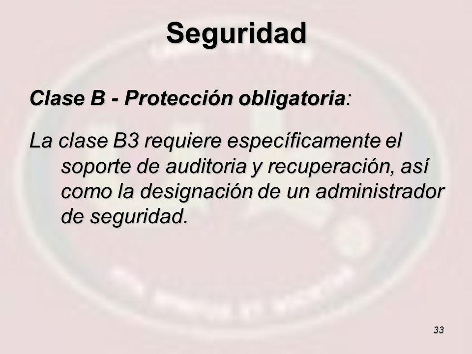 33 Clase B - Protección obligatoria: La clase B3 requiere específicamente el soporte de auditoria y recuperación, así como la designación de un admini