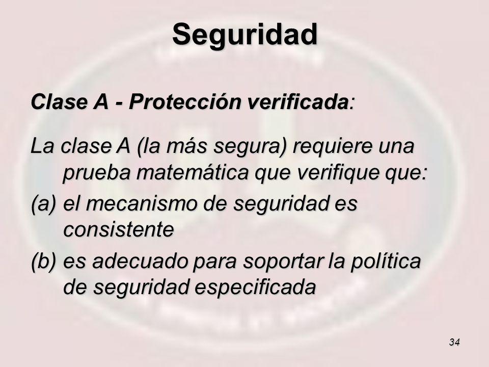 34 Clase A - Protección verificada: La clase A (la más segura) requiere una prueba matemática que verifique que: (a)el mecanismo de seguridad es consi