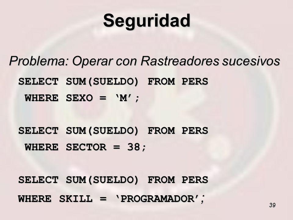 39 Problema: Operar con Rastreadores sucesivos SELECT SUM(SUELDO) FROM PERS WHERE SEXO = M; WHERE SEXO = M; SELECT SUM(SUELDO) FROM PERS WHERE SECTOR