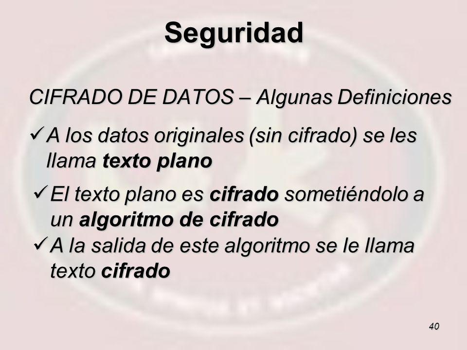 40 CIFRADO DE DATOS – Algunas Definiciones A los datos originales (sin cifrado) se les llama texto plano A los datos originales (sin cifrado) se les l