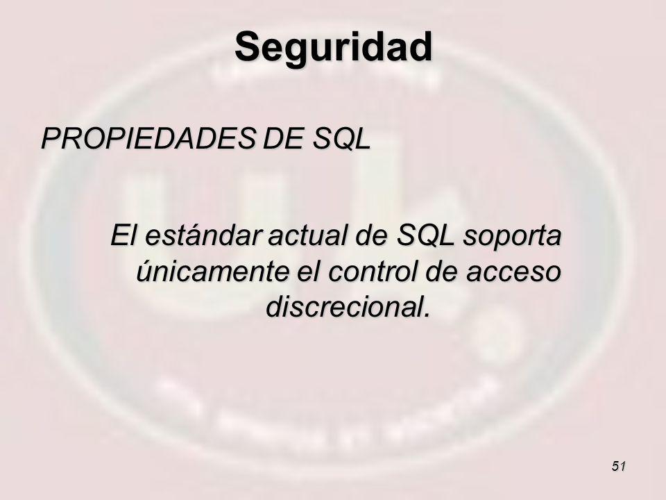 51 PROPIEDADES DE SQL El estándar actual de SQL soporta únicamente el control de acceso discrecional. Seguridad