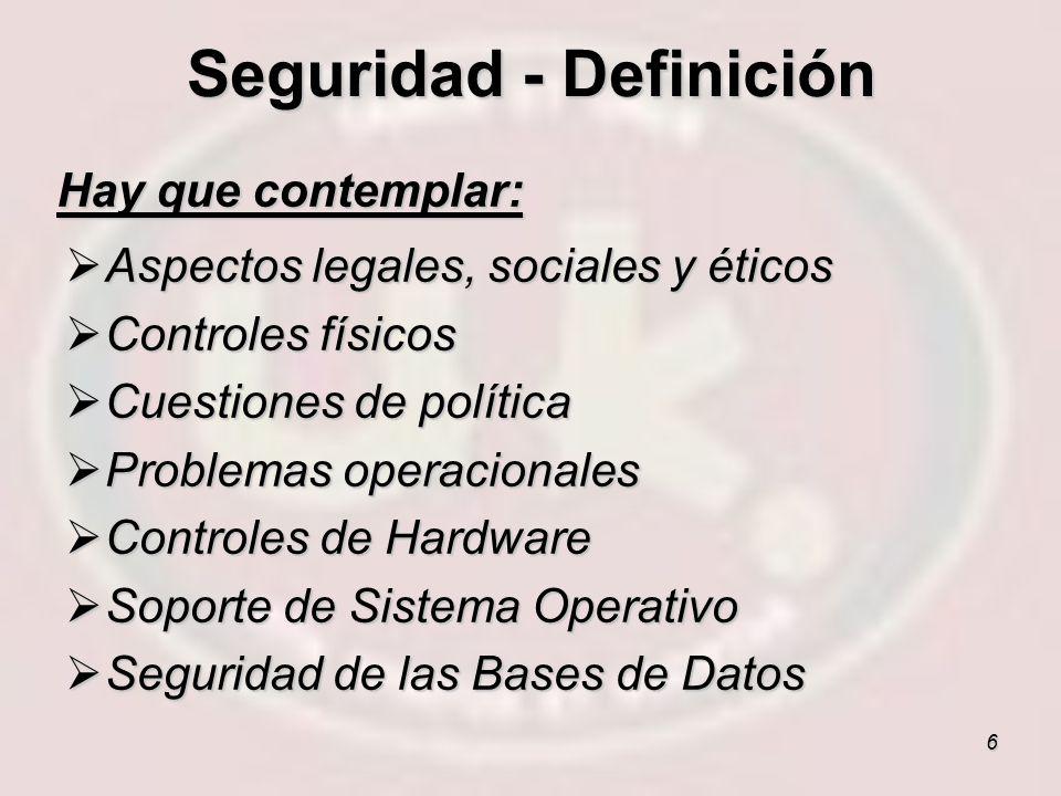 6 Hay que contemplar: Aspectos legales, sociales y éticos Aspectos legales, sociales y éticos Controles físicos Controles físicos Cuestiones de políti