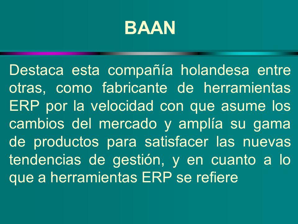 BAAN Destaca esta compañía holandesa entre otras, como fabricante de herramientas ERP por la velocidad con que asume los cambios del mercado y amplía