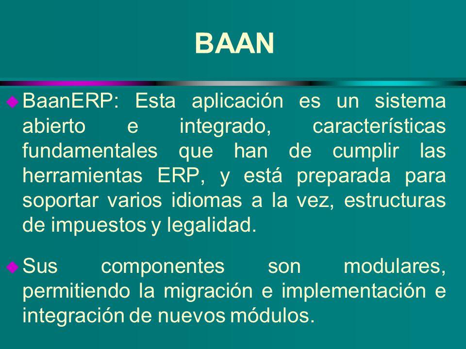 BAAN u BaanERP: Esta aplicación es un sistema abierto e integrado, características fundamentales que han de cumplir las herramientas ERP, y está prepa