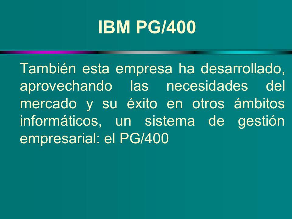 IBM PG/400 También esta empresa ha desarrollado, aprovechando las necesidades del mercado y su éxito en otros ámbitos informáticos, un sistema de gest
