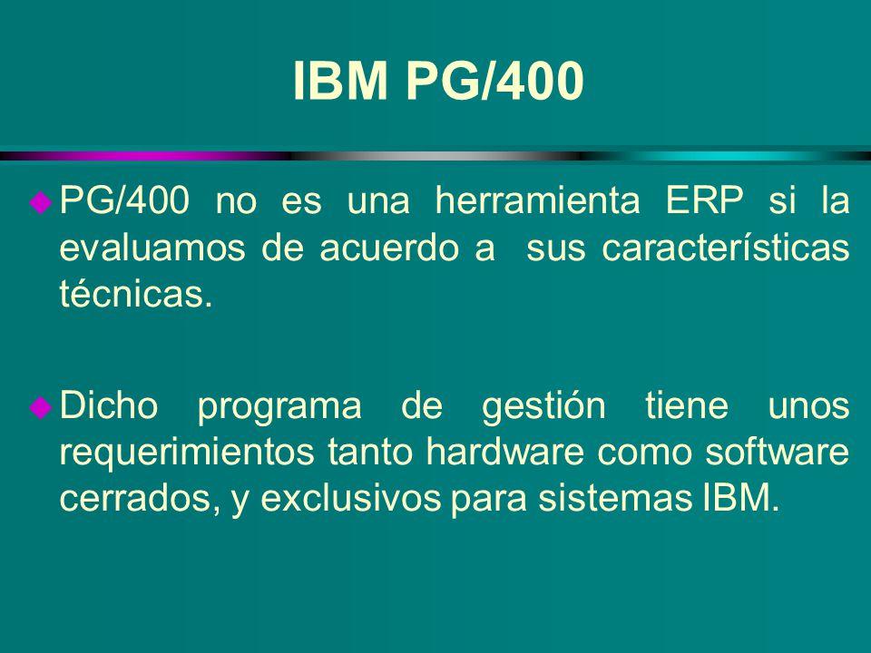IBM PG/400 u PG/400 no es una herramienta ERP si la evaluamos de acuerdo a sus características técnicas. u Dicho programa de gestión tiene unos requer