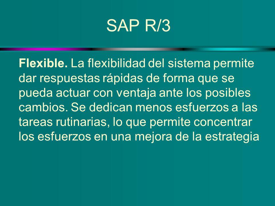 SAP R/3 Flexible. La flexibilidad del sistema permite dar respuestas rápidas de forma que se pueda actuar con ventaja ante los posibles cambios. Se de