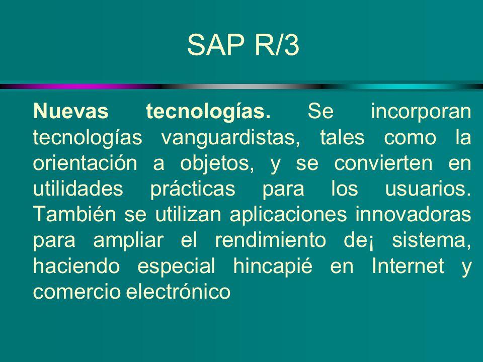 SAP R/3 Nuevas tecnologías. Se incorporan tecnologías vanguardistas, tales como la orientación a objetos, y se convierten en utilidades prácticas para