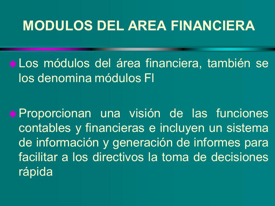 MODULOS DEL AREA FINANCIERA u Los módulos del área financiera, también se los denomina módulos Fl u Proporcionan una visión de las funciones contables