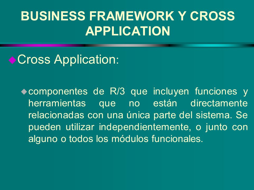 BUSINESS FRAMEWORK Y CROSS APPLICATION u Cross Application : u componentes de R/3 que incluyen funciones y herramientas que no están directamente rela
