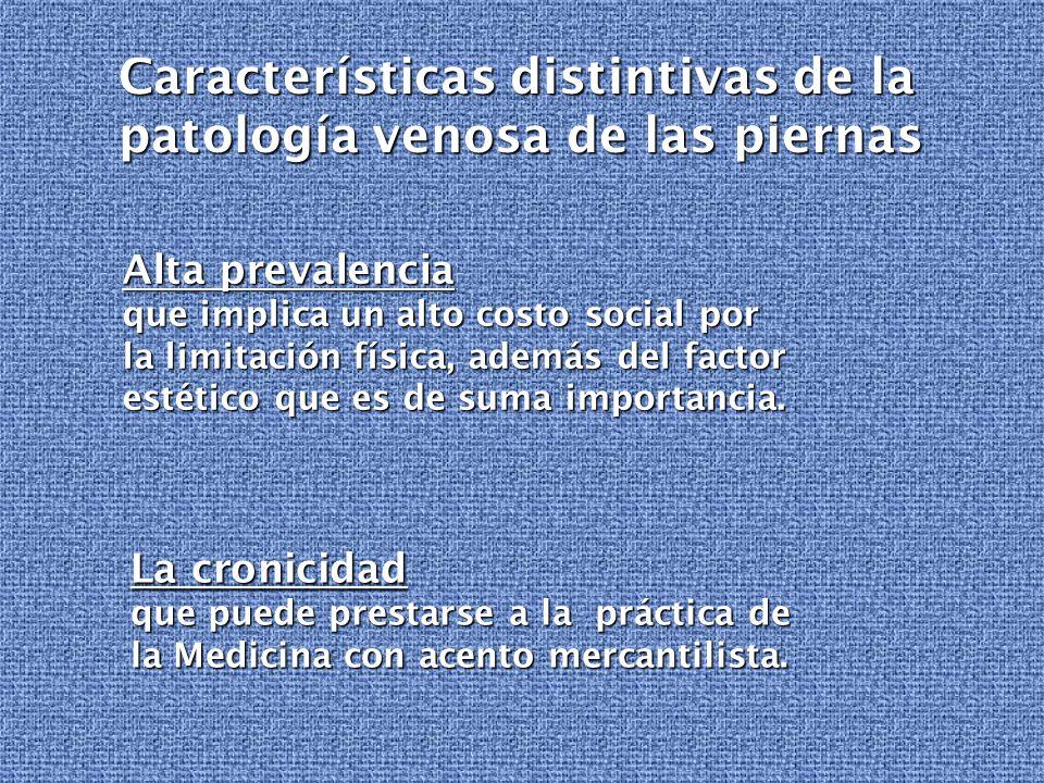 Características distintivas de la patología venosa de las piernas Alta prevalencia que implica un alto costo social por la limitación física, además d