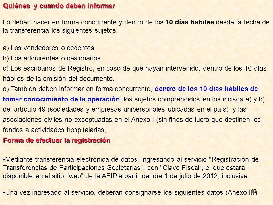 12 Quiénes y cuando deben informar Lo deben hacer en forma concurrente y dentro de los 10 días hábiles desde la fecha de la transferencia los siguientes sujetos: a) Los vendedores o cedentes.