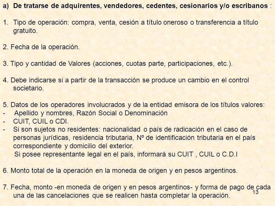 13 a)De tratarse de adquirentes, vendedores, cedentes, cesionarios y/o escribanos : 1.Tipo de operación: compra, venta, cesión a título oneroso o transferencia a título gratuito.