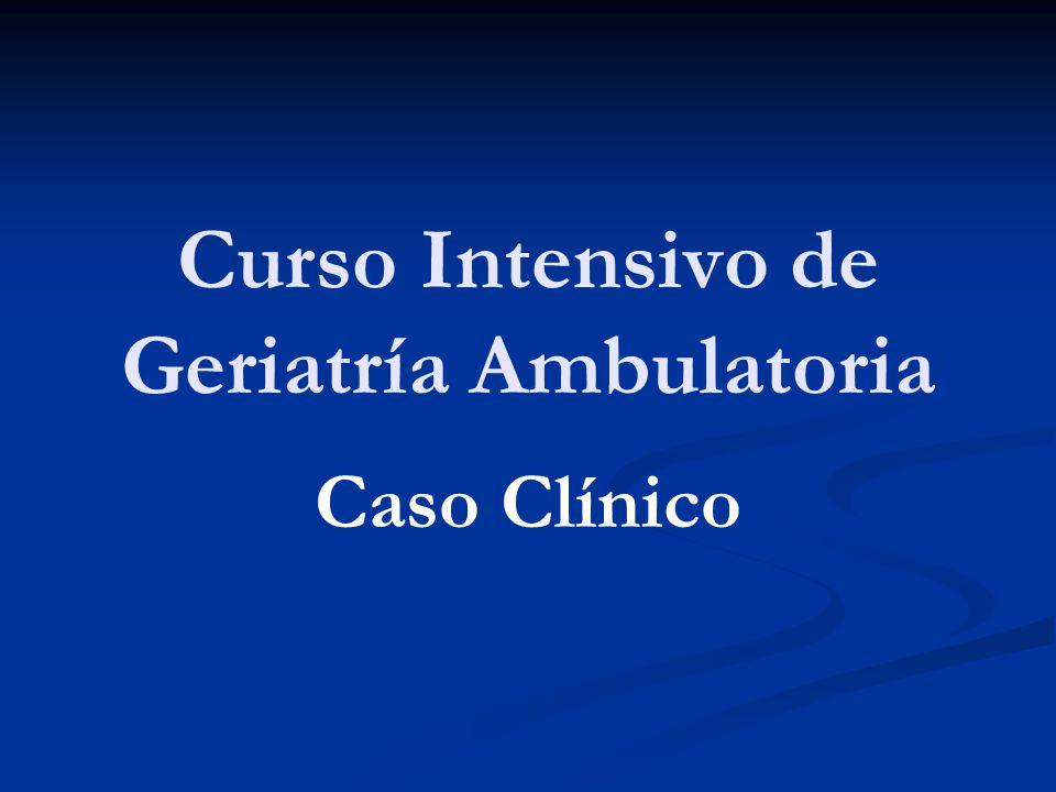 Curso Intensivo de Geriatría Ambulatoria Caso Clínico