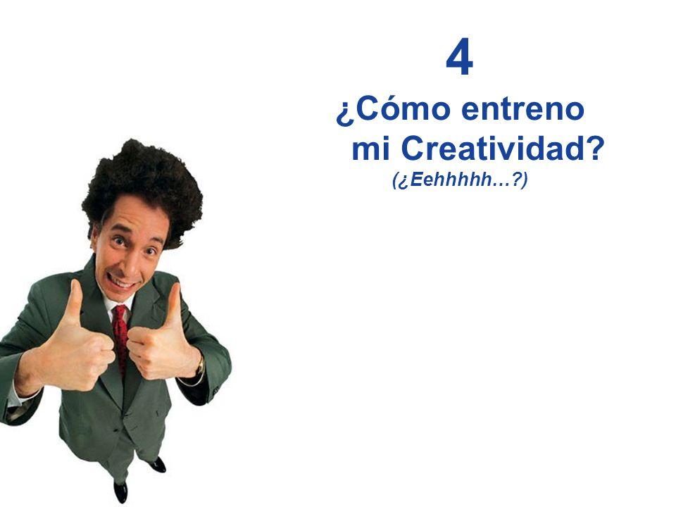 Liderando el Avance del Arte, Ciencia y Práctica del Coaching Profesional 4 ¿Cómo entreno mi Creatividad? (¿Eehhhhh…?)