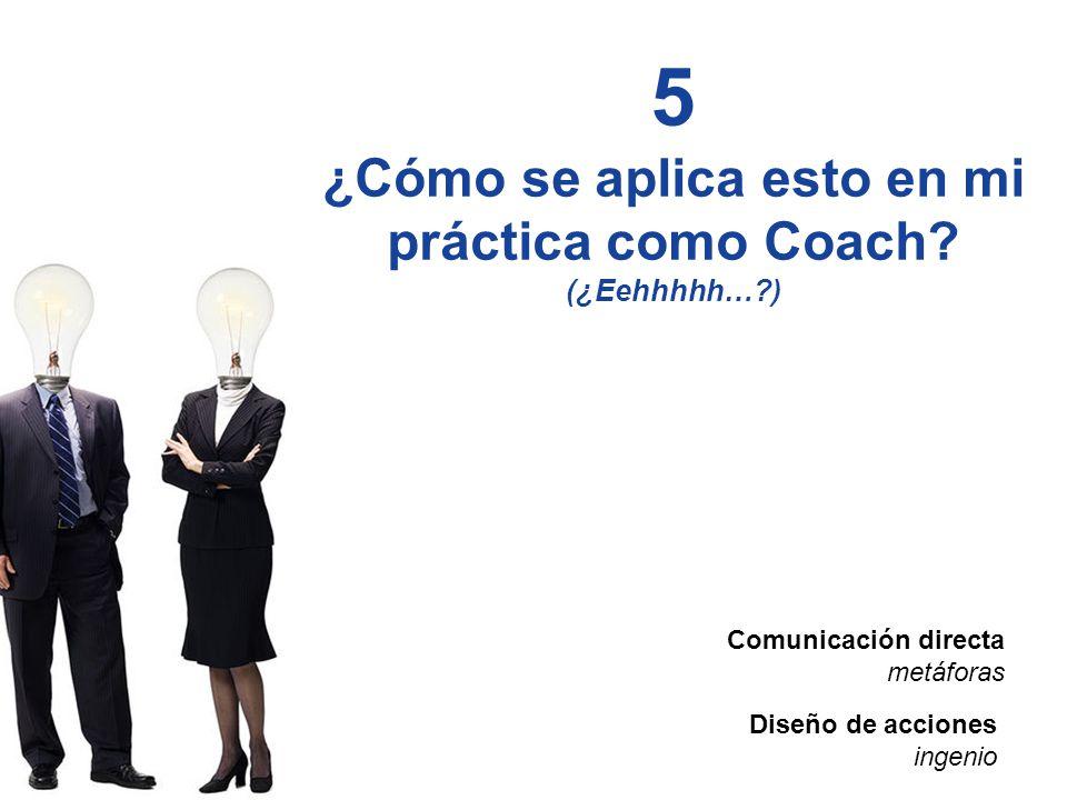 Liderando el Avance del Arte, Ciencia y Práctica del Coaching Profesional 5 ¿Cómo se aplica esto en mi práctica como Coach? (¿Eehhhhh…?) Comunicación