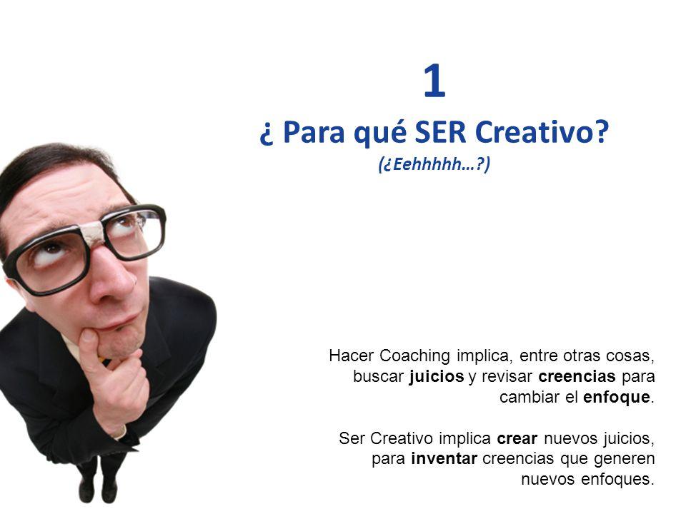 Liderando el Avance del Arte, Ciencia y Práctica del Coaching Profesional 1 ¿ Para qué SER Creativo? (¿Eehhhhh…?) Hacer Coaching implica, entre otras