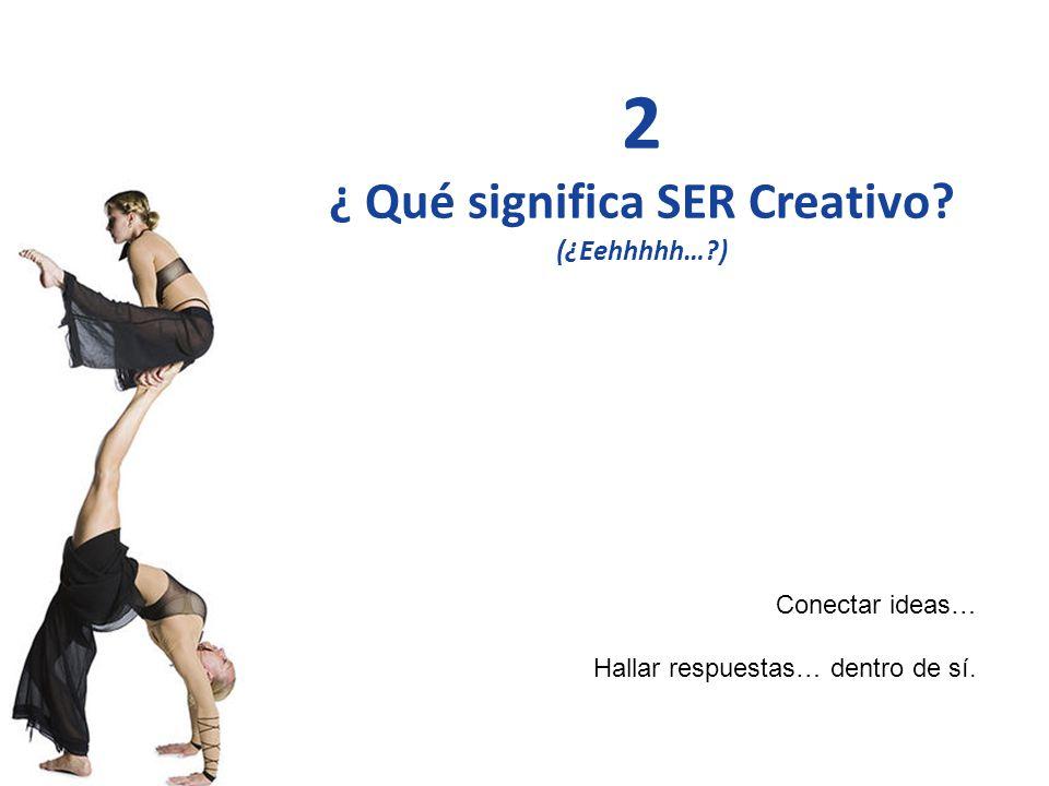 Liderando el Avance del Arte, Ciencia y Práctica del Coaching Profesional 2 ¿ Qué significa SER Creativo? (¿Eehhhhh…?) Conectar ideas… Hallar respuest