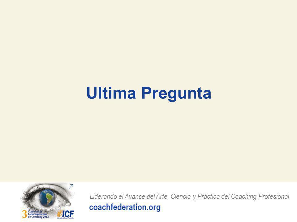 Liderando el Avance del Arte, Ciencia y Práctica del Coaching Profesional Ultima Pregunta