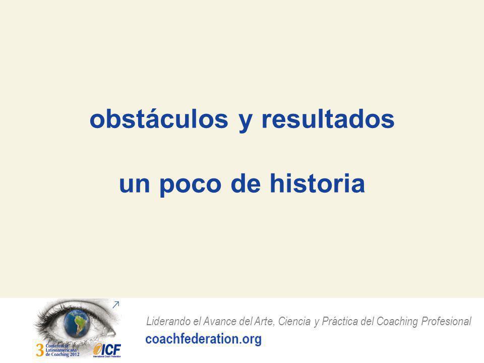 Liderando el Avance del Arte, Ciencia y Práctica del Coaching Profesional obstáculos y resultados un poco de historia