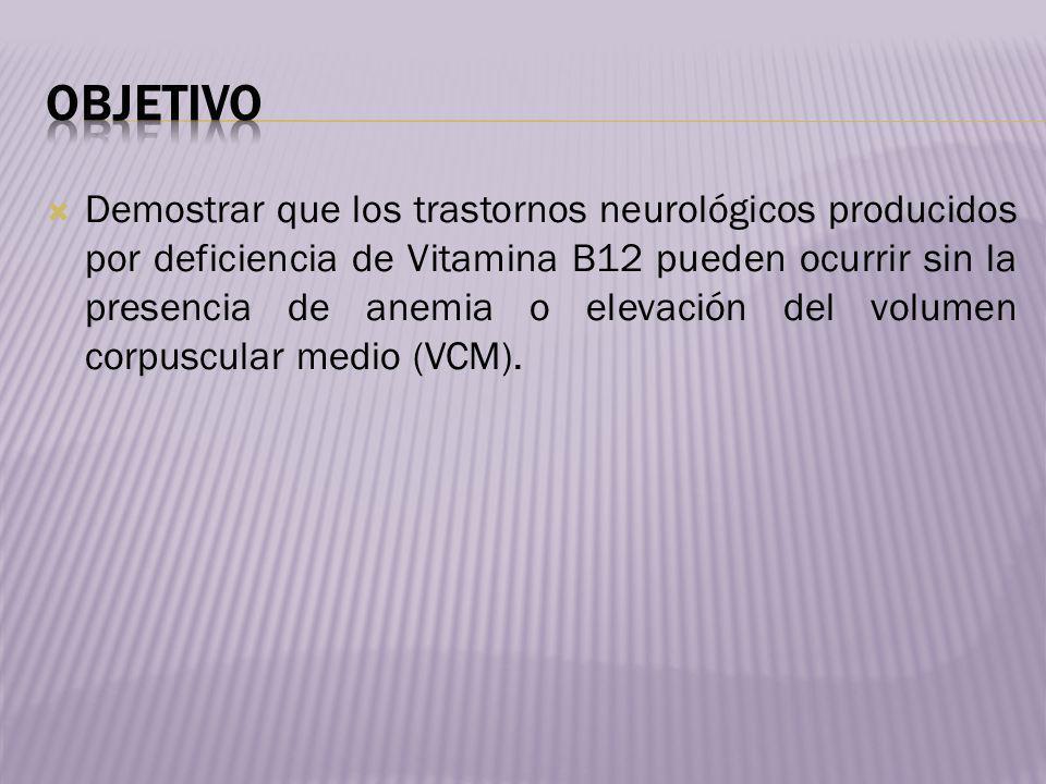 Demostrar que los trastornos neurológicos producidos por deficiencia de Vitamina B12 pueden ocurrir sin la presencia de anemia o elevación del volumen