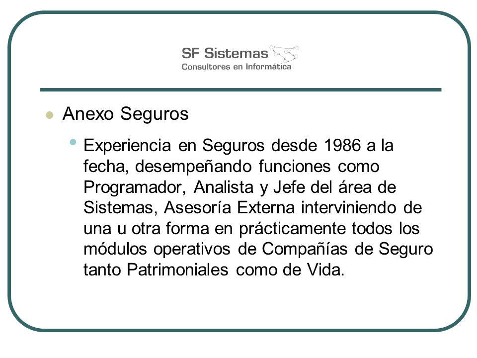 Anexo Seguros Experiencia en Seguros desde 1986 a la fecha, desempeñando funciones como Programador, Analista y Jefe del área de Sistemas, Asesoría Ex