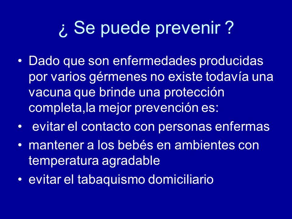 ¿ Se puede prevenir ? Dado que son enfermedades producidas por varios gérmenes no existe todavía una vacuna que brinde una protección completa,la mejo