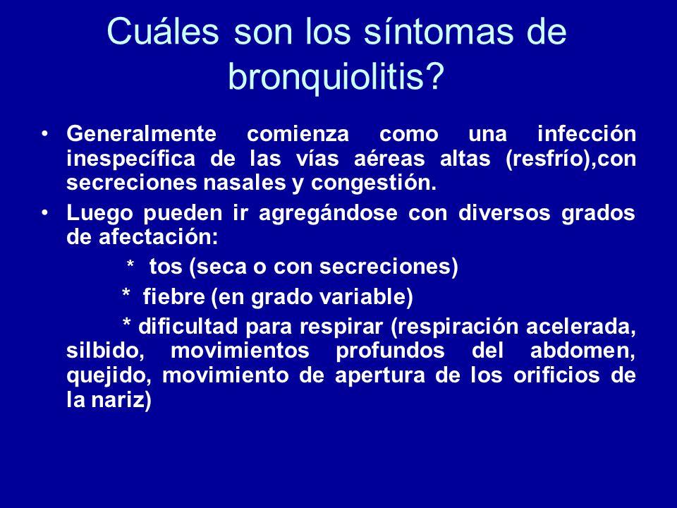 Cuáles son los síntomas de bronquiolitis? Generalmente comienza como una infección inespecífica de las vías aéreas altas (resfrío),con secreciones nas