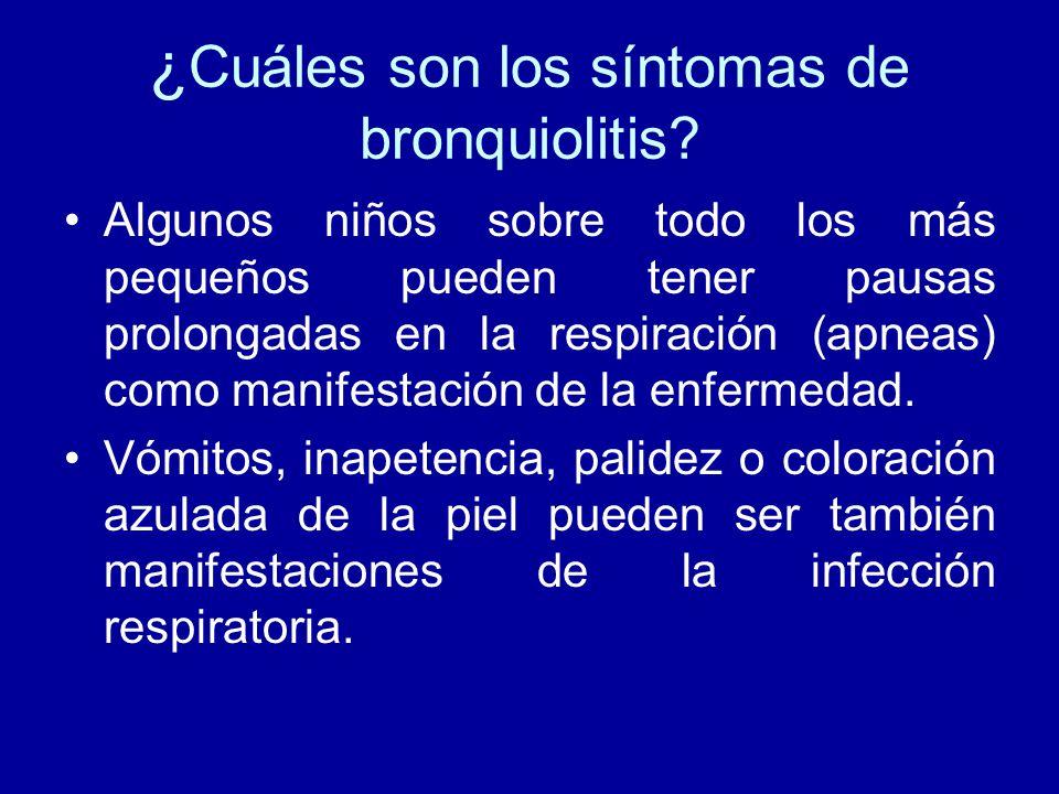 ¿ Cuáles son los síntomas de bronquiolitis? Algunos niños sobre todo los más pequeños pueden tener pausas prolongadas en la respiración (apneas) como