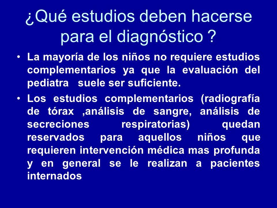 ¿Qué estudios deben hacerse para el diagnóstico ? La mayoría de los niños no requiere estudios complementarios ya que la evaluación del pediatra suele