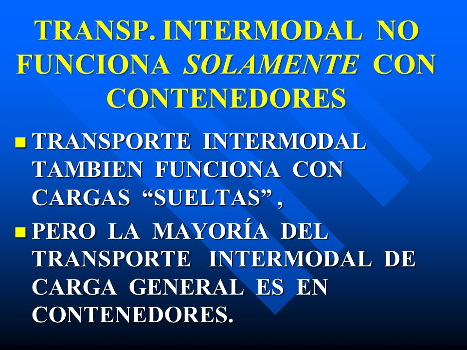 TRANSP. INTERMODAL NO FUNCIONA SOLAMENTE CON CONTENEDORES TRANSPORTE INTERMODAL TAMBIEN FUNCIONA CON CARGAS SUELTAS, TRANSPORTE INTERMODAL TAMBIEN FUN