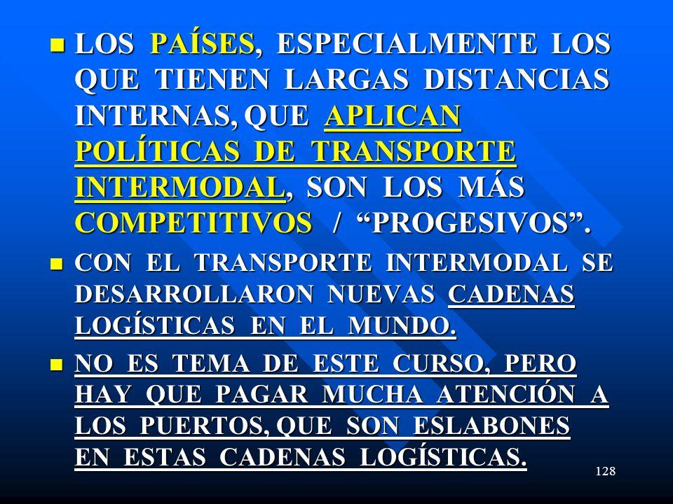 LOS PAÍSES, ESPECIALMENTE LOS QUE TIENEN LARGAS DISTANCIAS INTERNAS, QUE APLICAN POLÍTICAS DE TRANSPORTE INTERMODAL, SON LOS MÁS COMPETITIVOS / PROGES