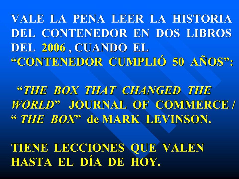 VALE LA PENA LEER LA HISTORIA DEL CONTENEDOR EN DOS LIBROS DEL 2006, CUANDO EL CONTENEDOR CUMPLIÓ 50 AÑOS: THE BOX THAT CHANGED THE WORLD JOURNAL OF C
