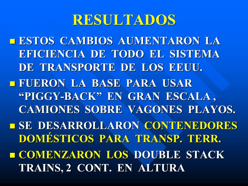 RESULTADOS ESTOS CAMBIOS AUMENTARON LA EFICIENCIA DE TODO EL SISTEMA DE TRANSPORTE DE LOS EEUU. ESTOS CAMBIOS AUMENTARON LA EFICIENCIA DE TODO EL SIST