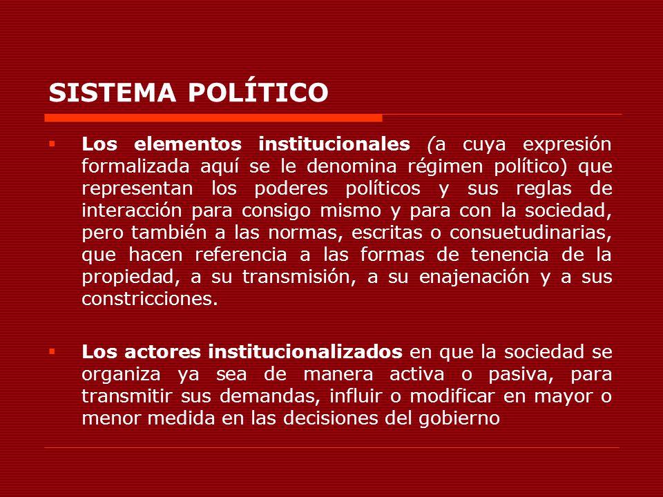 SISTEMA POLÍTICO Los elementos institucionales (a cuya expresión formalizada aquí se le denomina régimen político) que representan los poderes polític