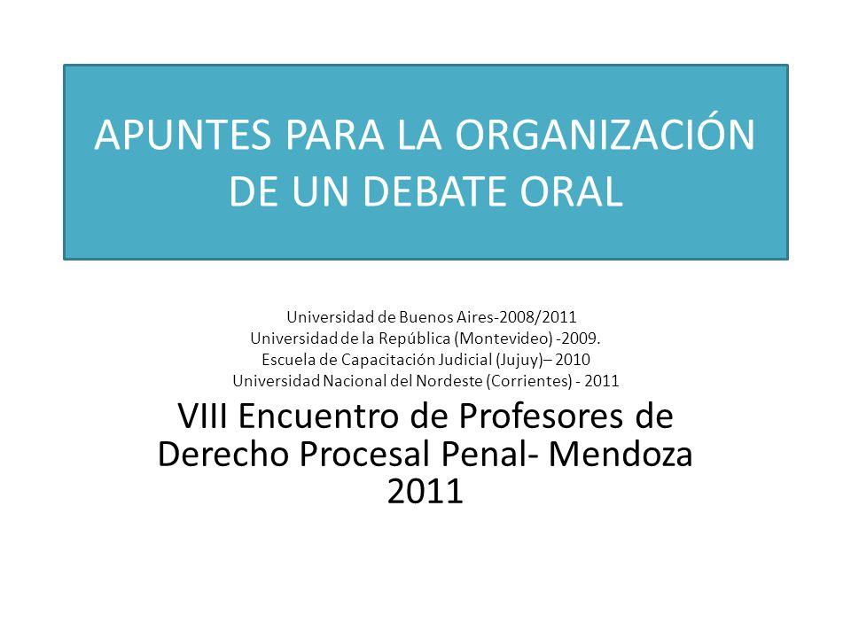 APUNTES PARA LA ORGANIZACIÓN DE UN DEBATE ORAL Universidad de Buenos Aires-2008/2011 Universidad de la República (Montevideo) -2009.