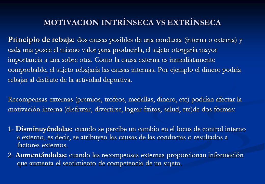 MOTIVACION INTRÍNSECA VS EXTRÍNSECA Principio de rebaja: dos causas posibles de una conducta (interna o externa) y cada una posee el mismo valor para