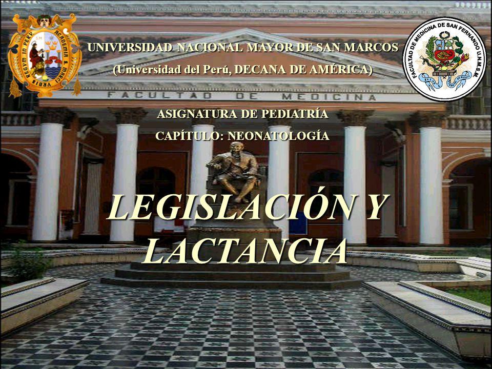 UNIVERSIDAD NACIONAL MAYOR DE SAN MARCOS (Universidad del Perú, DECANA DE AMÉRICA) ASIGNATURA DE PEDIATRÍA CAPÍTULO: NEONATOLOGÍA LEGISLACIÓN Y LACTAN