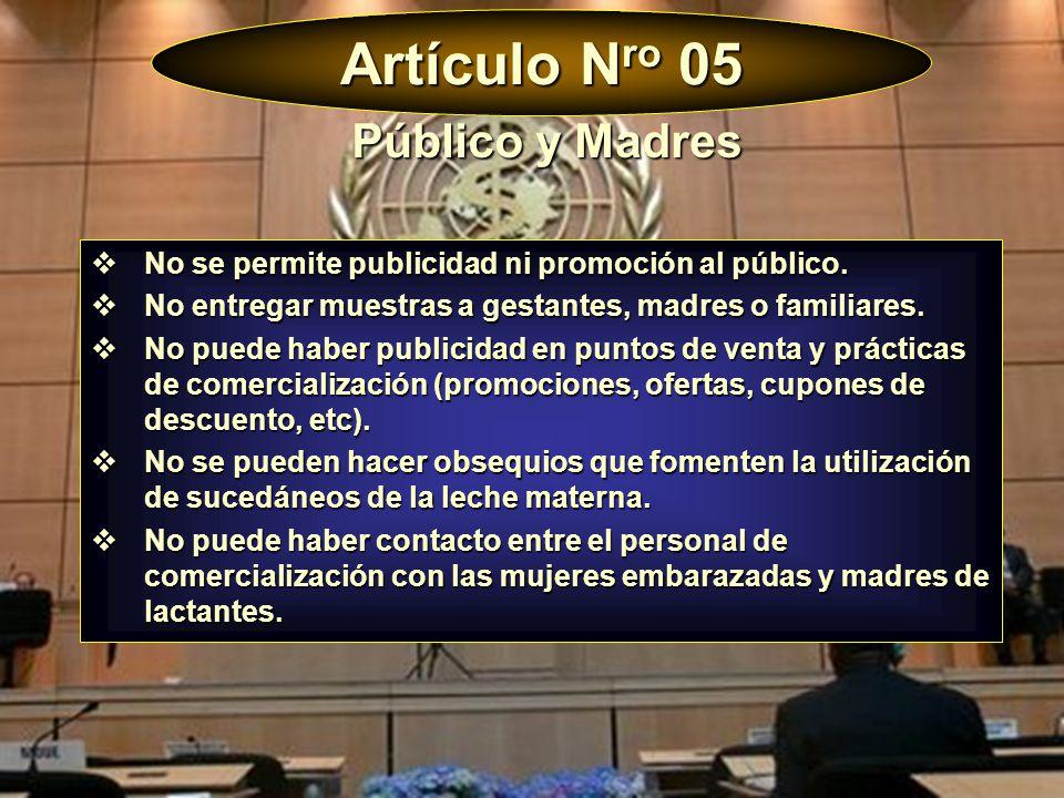 Artículo N ro 05 No se permite publicidad ni promoción al público. No se permite publicidad ni promoción al público. No entregar muestras a gestantes,