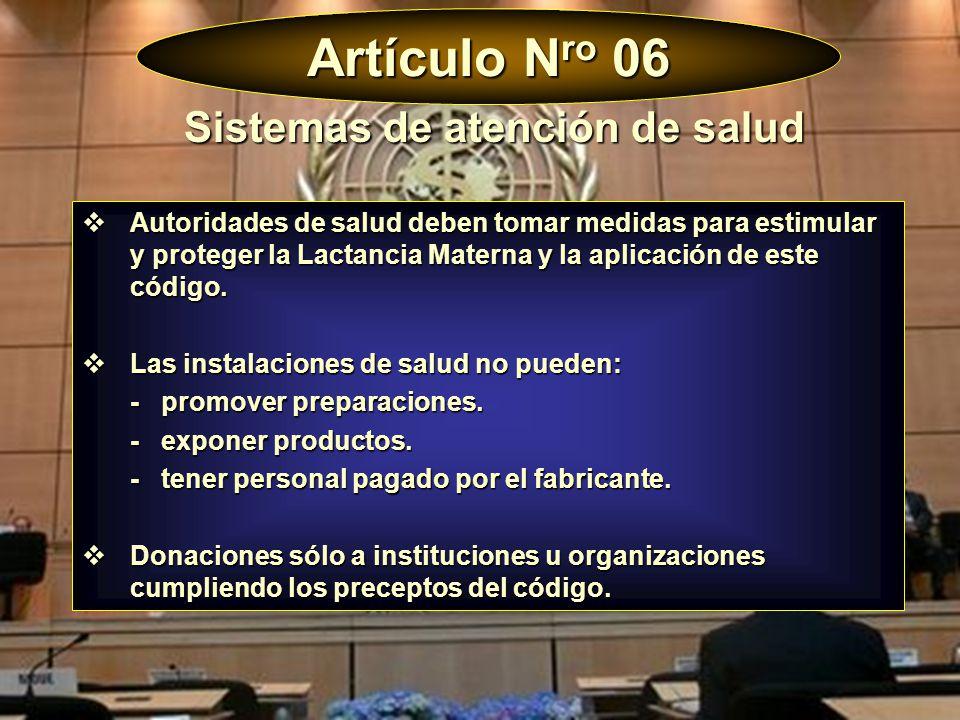 Artículo N ro 06 Autoridades de salud deben tomar medidas para estimular y proteger la Lactancia Materna y la aplicación de este código. Autoridades d