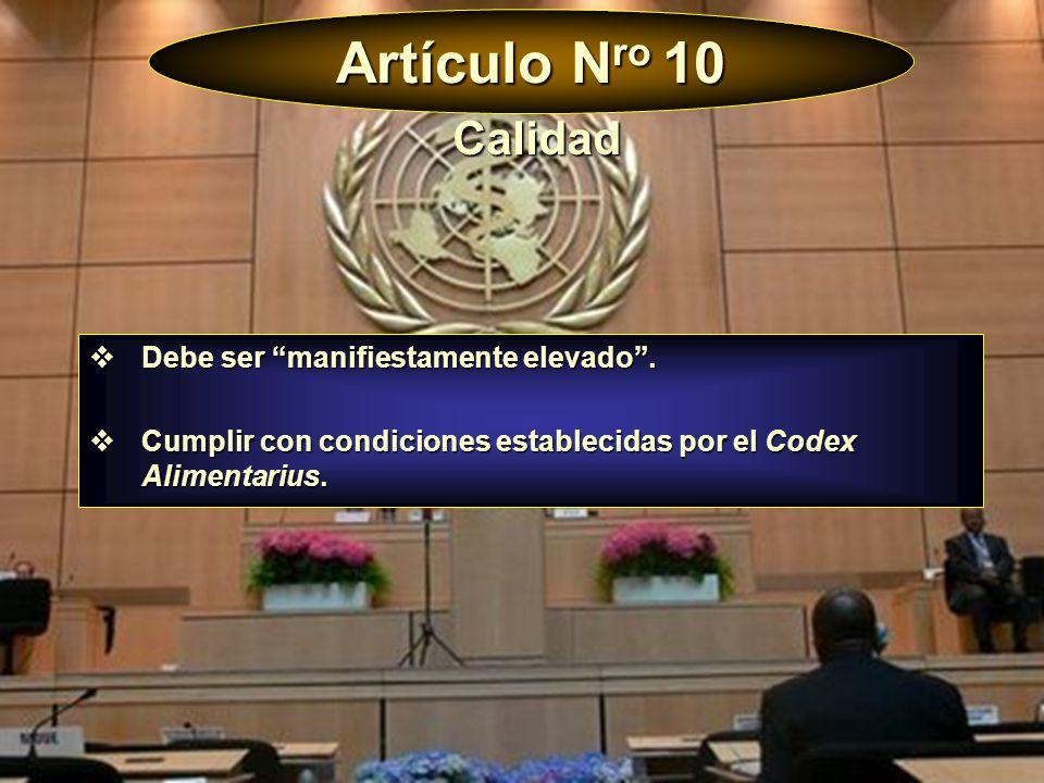 Artículo N ro 10 Debe ser manifiestamente elevado. Debe ser manifiestamente elevado. Cumplir con condiciones establecidas por el Codex Alimentarius. C