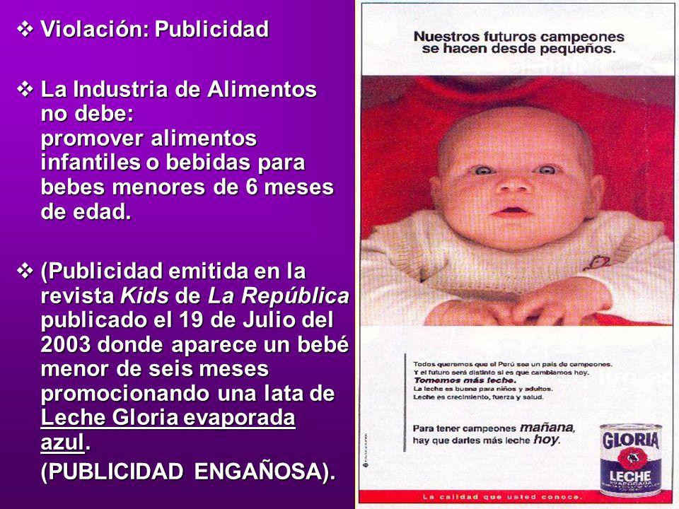 Violación: Publicidad Violación: Publicidad La Industria de Alimentos no debe: promover alimentos infantiles o bebidas para bebes menores de 6 meses d