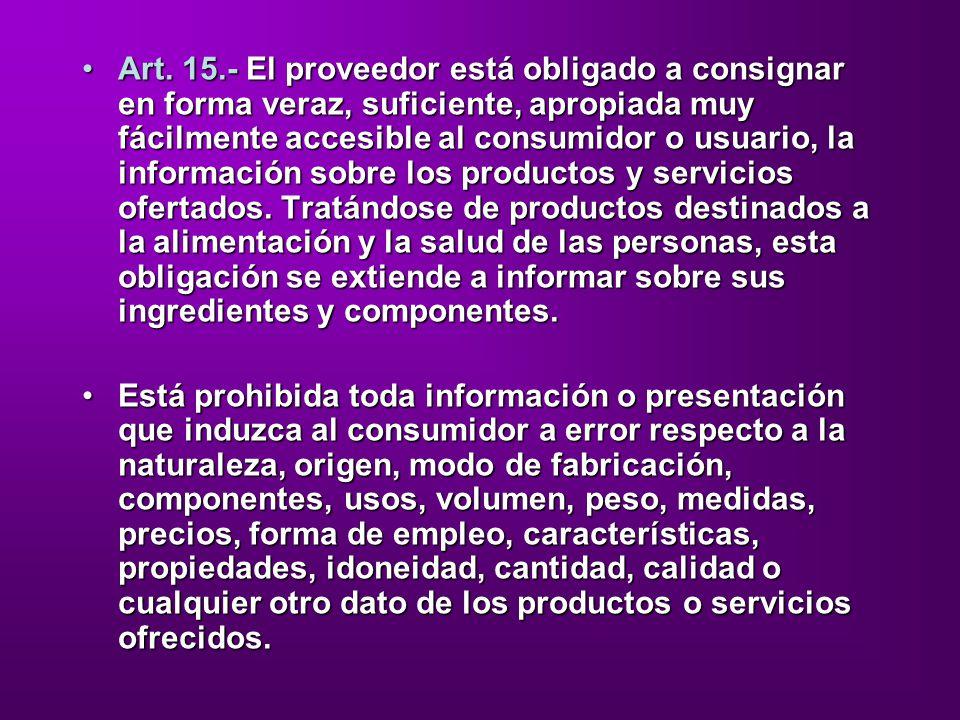 Art. 15.- El proveedor está obligado a consignar en forma veraz, suficiente, apropiada muy fácilmente accesible al consumidor o usuario, la informació